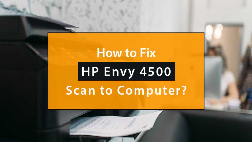 how to fix hp envy 4500 scan to computer error