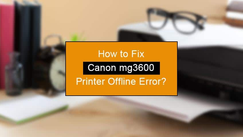 how to fix canon mg3600 printer offline error