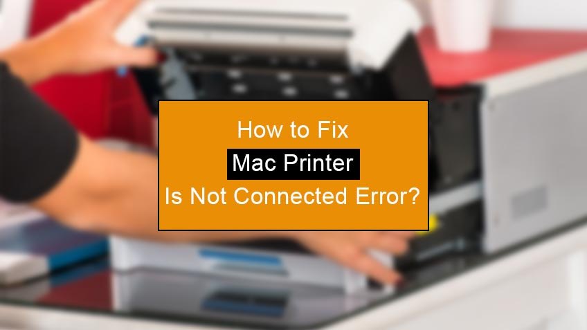 how to fix mac printer is not connected