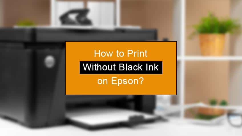 how to make epson printer print without black ink