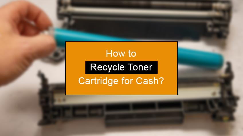 how to recycle toner cartridge for cash