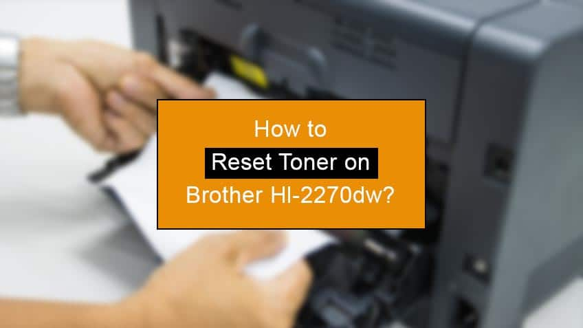 how to reset toner on brother hl 2270dw