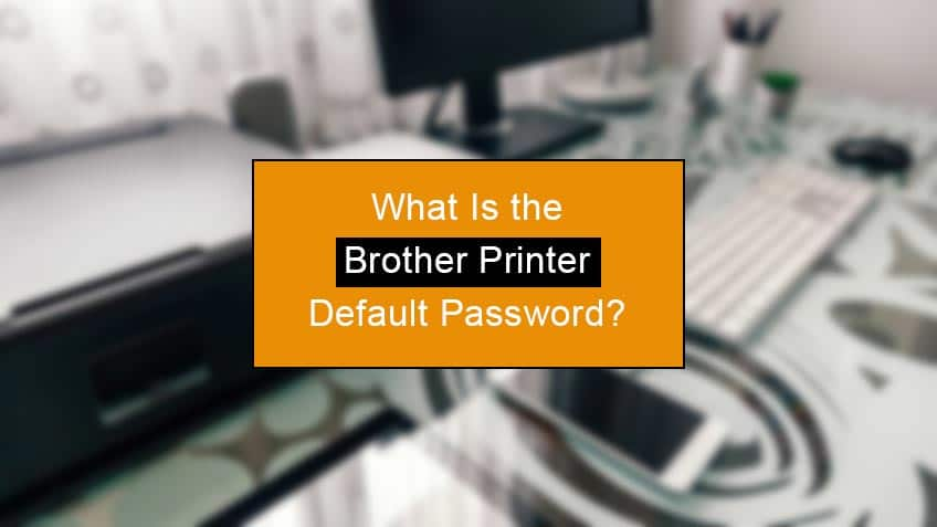 what is the brother printer default password