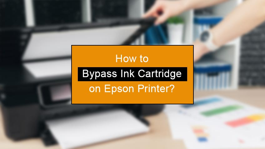 how to bypass ink cartridge on epson printer