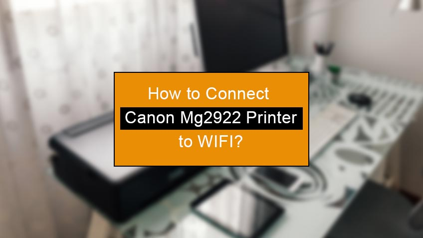 how to connect canon mg2922 printer to wifi