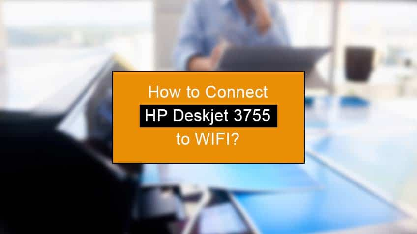 how to connect hp deskjet 3755 to wifi