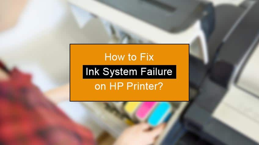 how to fix ink system failure on hp printer