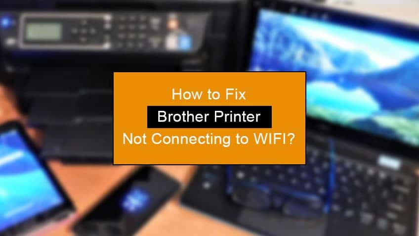 how to fix brother printer not connecting to wifi
